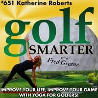 Yoga For Golfers To Improve Your Golf Game And Your Life With Katherine Roberts Golfsmarter